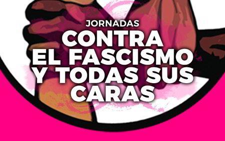 Jornadas: Contra el fascismo y todas sus caras