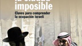 Jerusalén la ciudad imposible. Claves para comprender la ocupación israelí